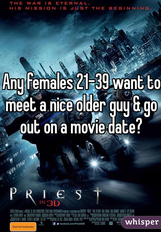 Any females 21-39 want to meet a nice older guy & go out on a movie date?