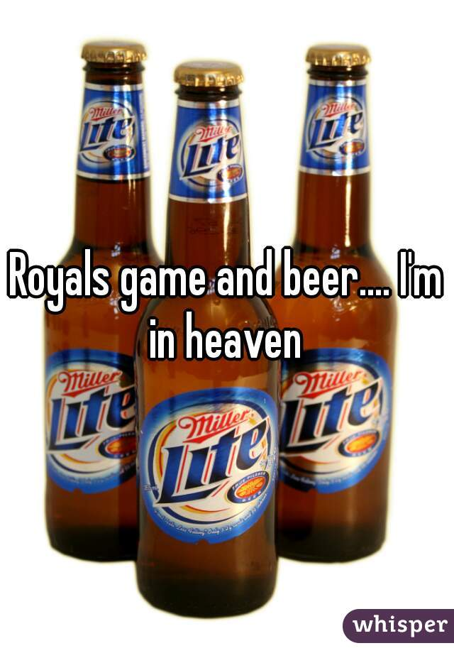 Royals game and beer.... I'm in heaven