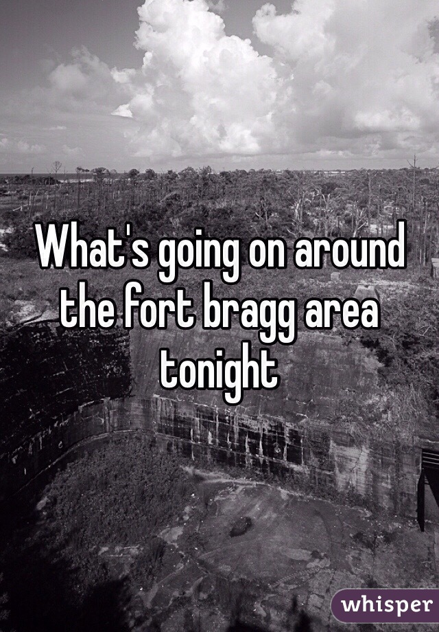 What's going on around the fort bragg area tonight