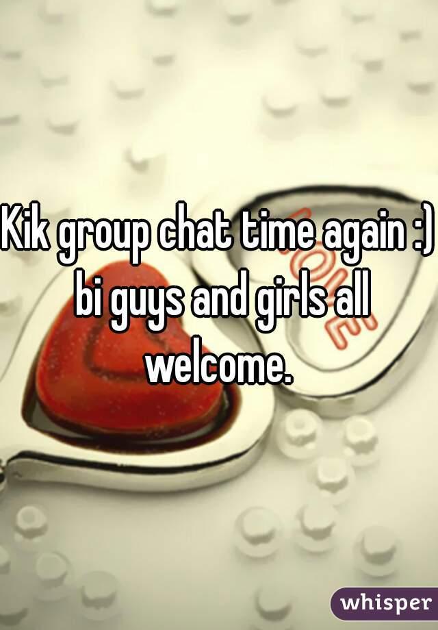 Kik group chat time again :) bi guys and girls all welcome.