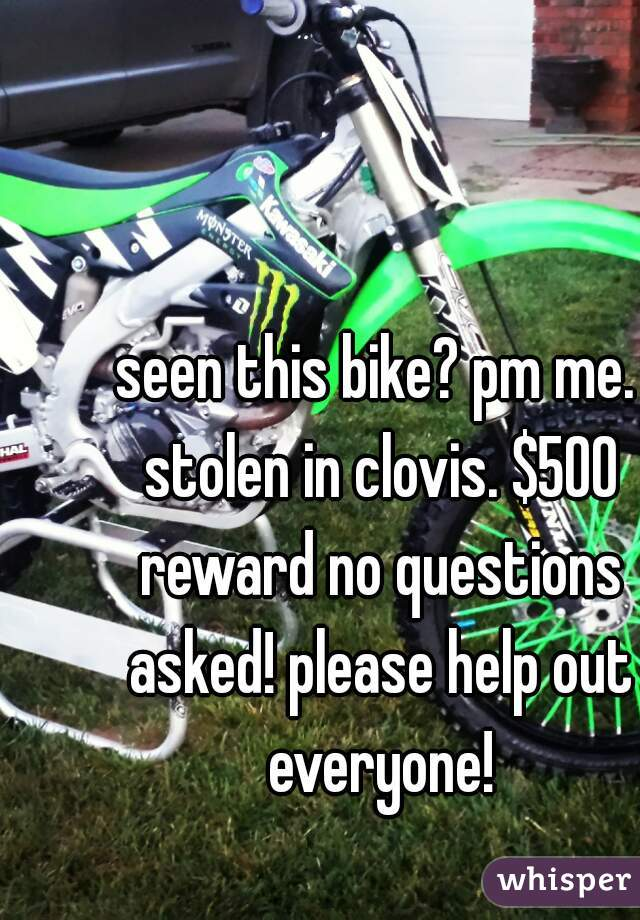 seen this bike? pm me. stolen in clovis. $500 reward no questions asked! please help out everyone!