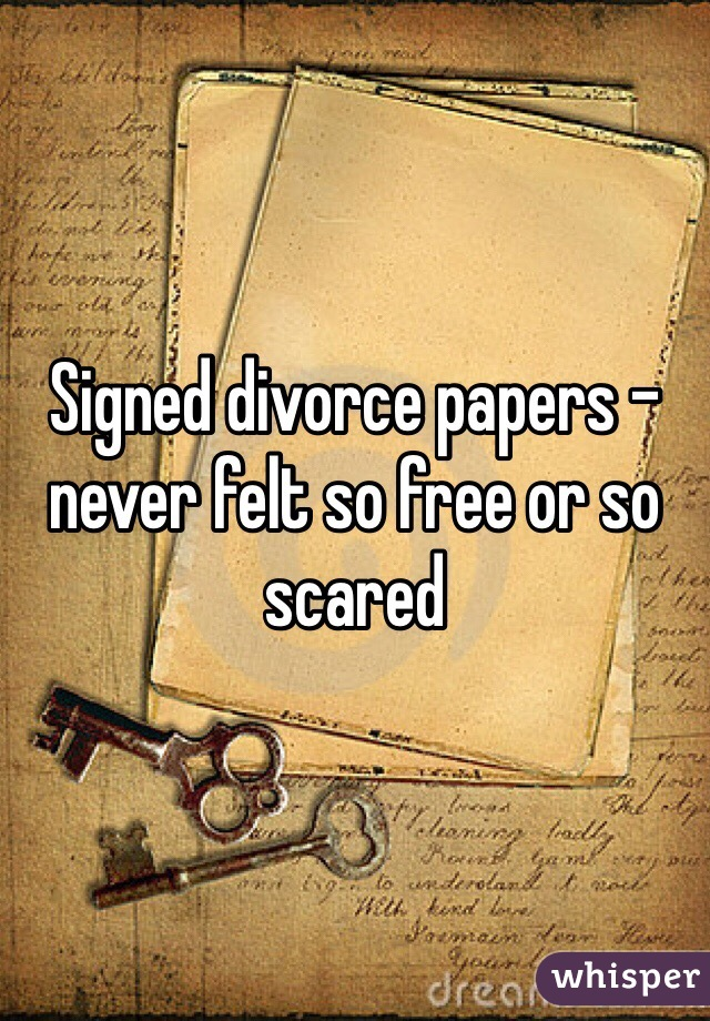 Signed divorce papers - never felt so free or so scared