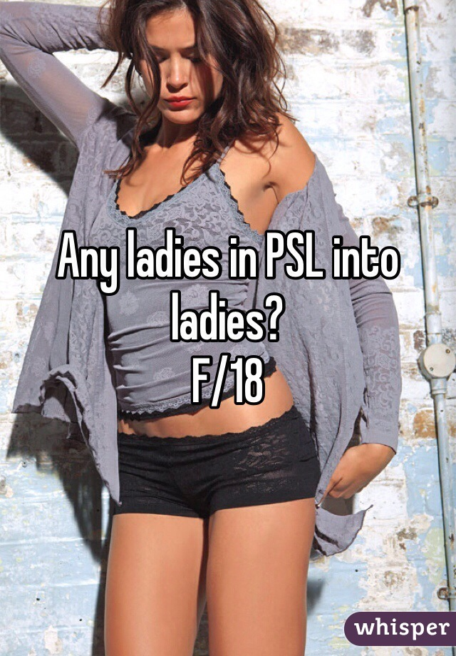Any ladies in PSL into ladies? F/18