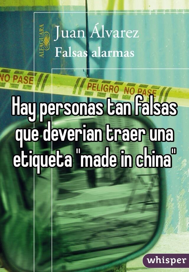 """Hay personas tan falsas que deverian traer una etiqueta """"made in china"""""""
