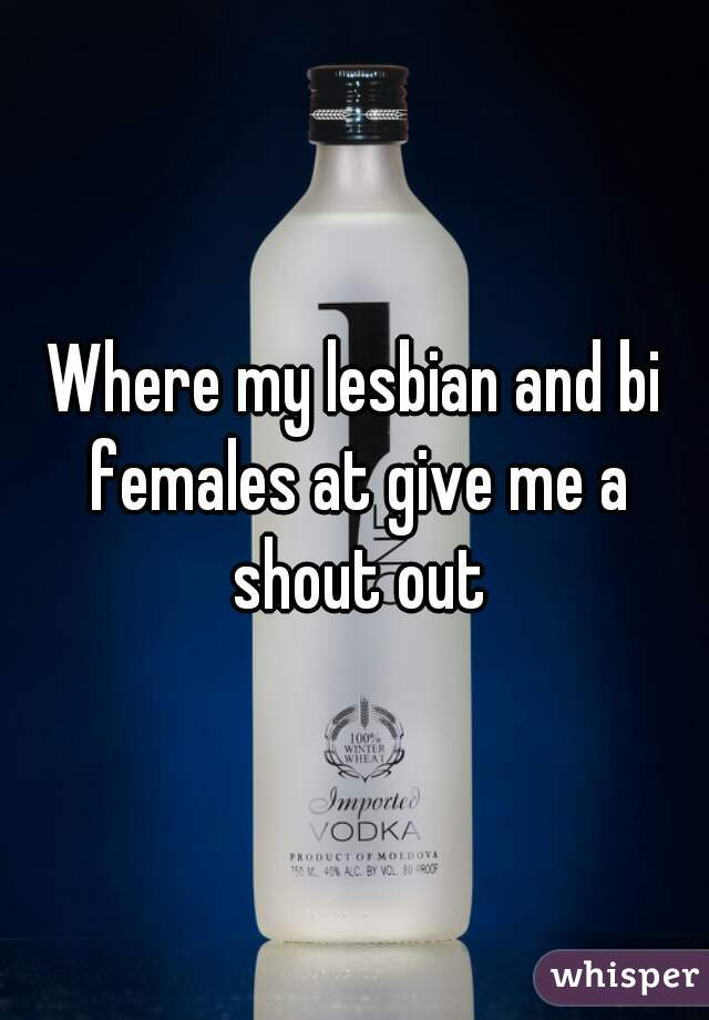 Where my lesbian and bi females at give me a shout out