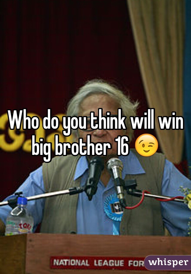 Who do you think will win big brother 16 😉