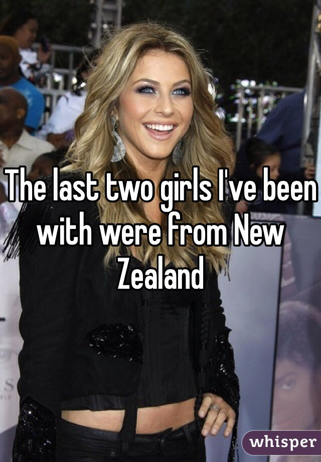The last two girls I've been with were from New Zealand