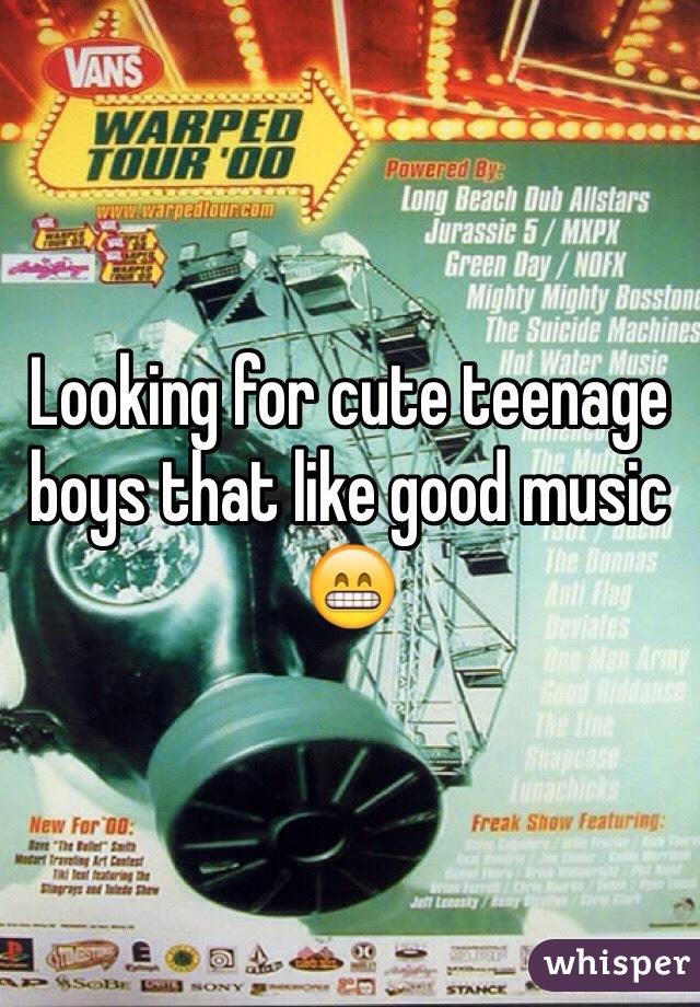 Looking for cute teenage boys that like good music 😁