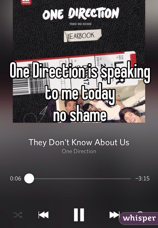 One Direction is speaking to me today no shame
