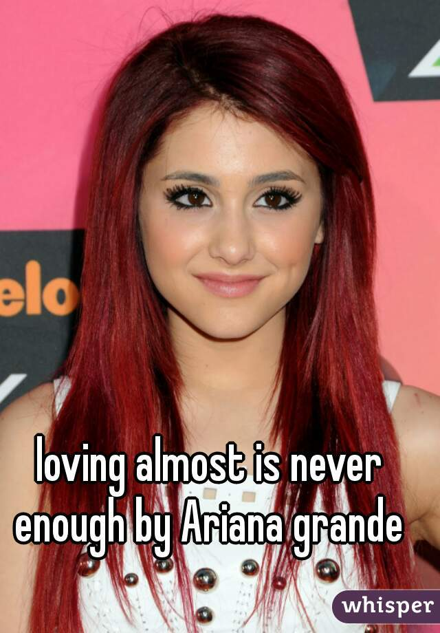 loving almost is never enough by Ariana grande
