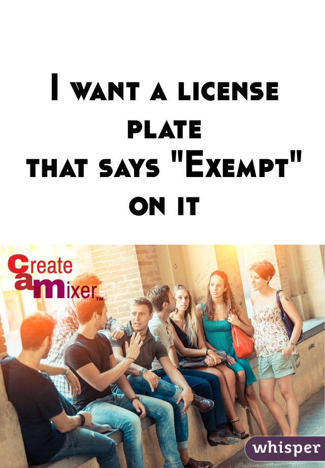 """I want a license plate that says """"Exempt"""" on it"""