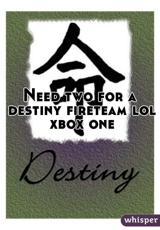 Need two for a destiny fireteam lol xbox one