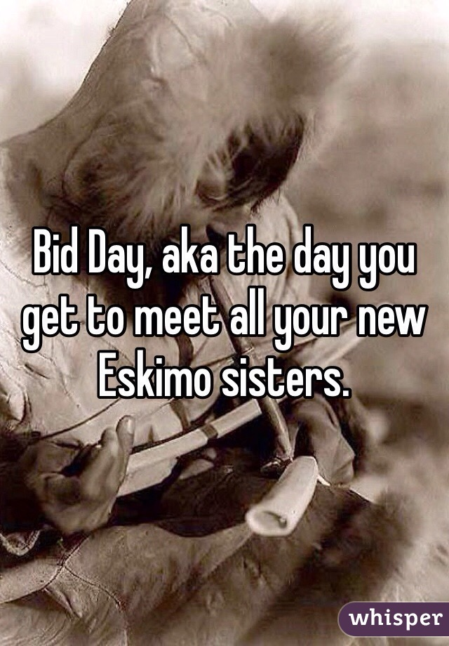 Bid Day, aka the day you get to meet all your new Eskimo sisters.