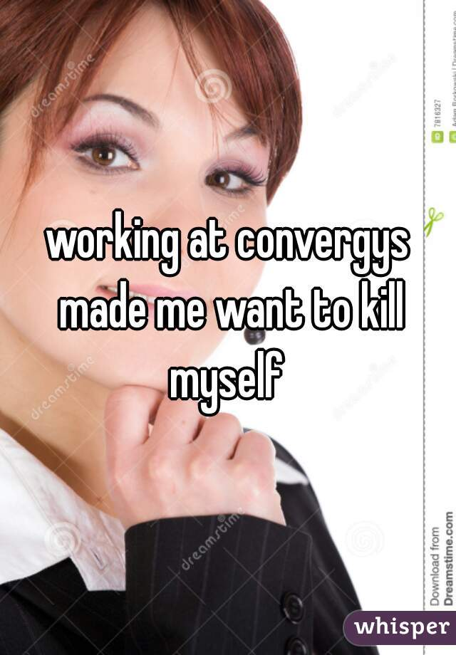 working at convergys made me want to kill myself