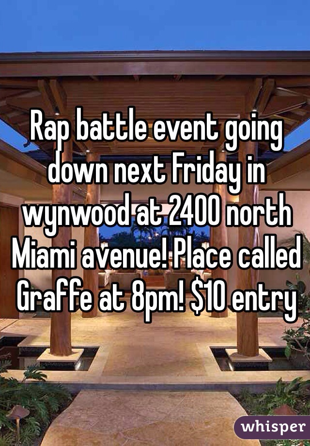 Rap battle event going down next Friday in wynwood at 2400 north Miami avenue! Place called Graffe at 8pm! $10 entry