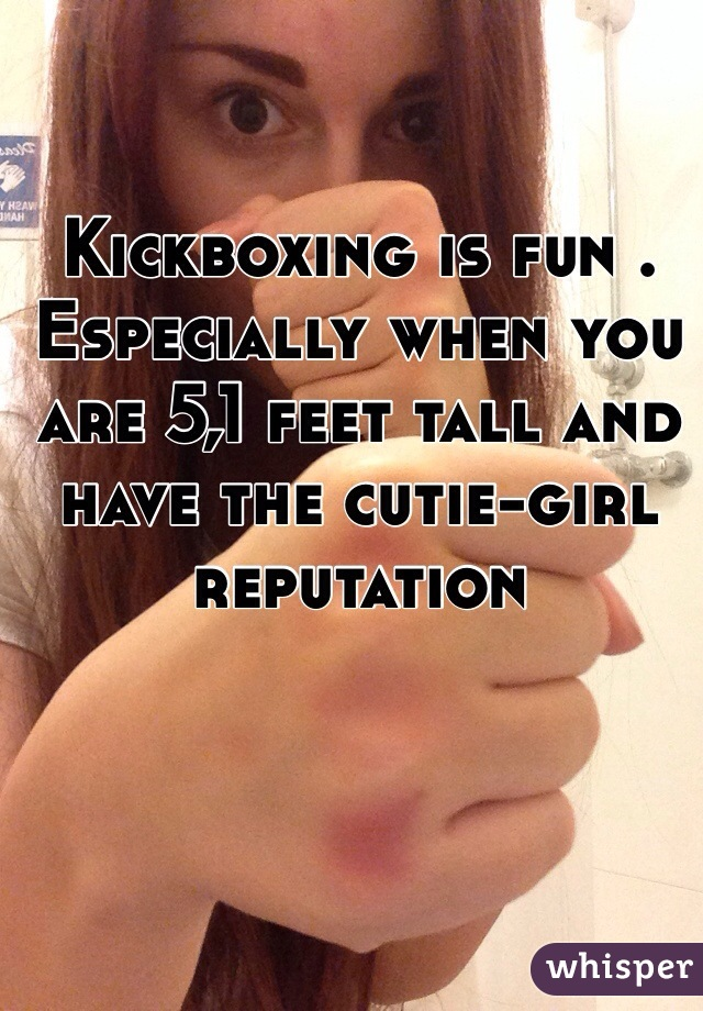 Kickboxing is fun . Especially when you are 5,1 feet tall and have the cutie-girl reputation