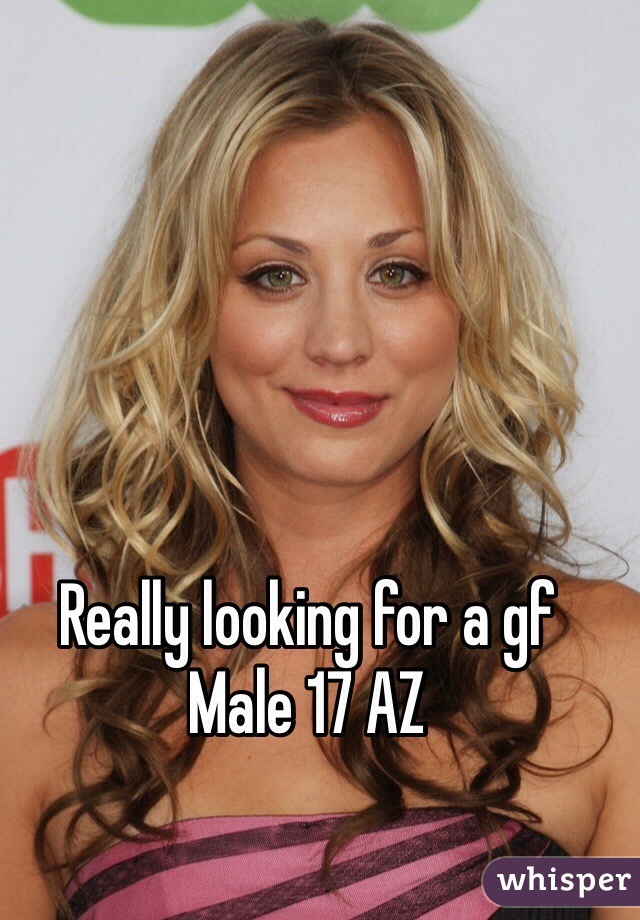 Really looking for a gf Male 17 AZ