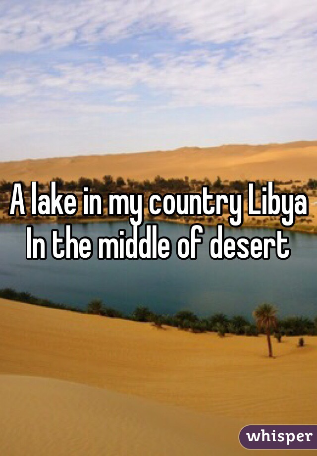 A lake in my country Libya In the middle of desert