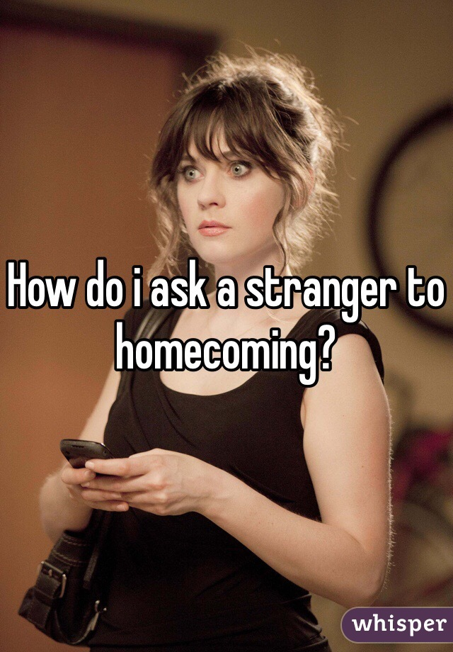 How do i ask a stranger to homecoming?