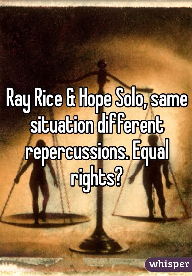 Ray Rice & Hope Solo, same situation different repercussions. Equal rights?