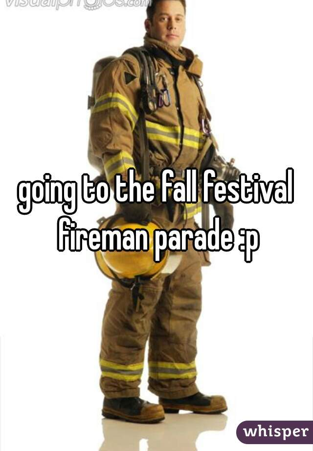 going to the fall festival fireman parade :p