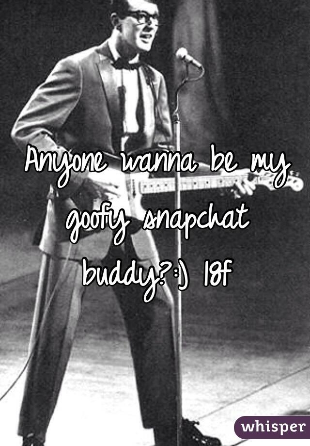 Anyone wanna be my goofy snapchat buddy?:) 18f