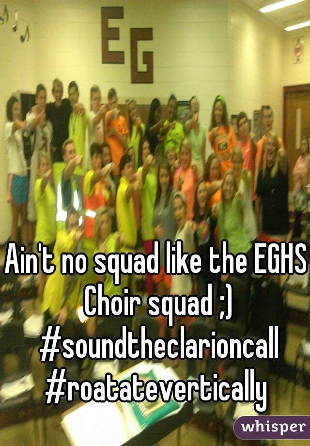 Ain't no squad like the EGHS Choir squad ;) #soundtheclarioncall #roatatevertically