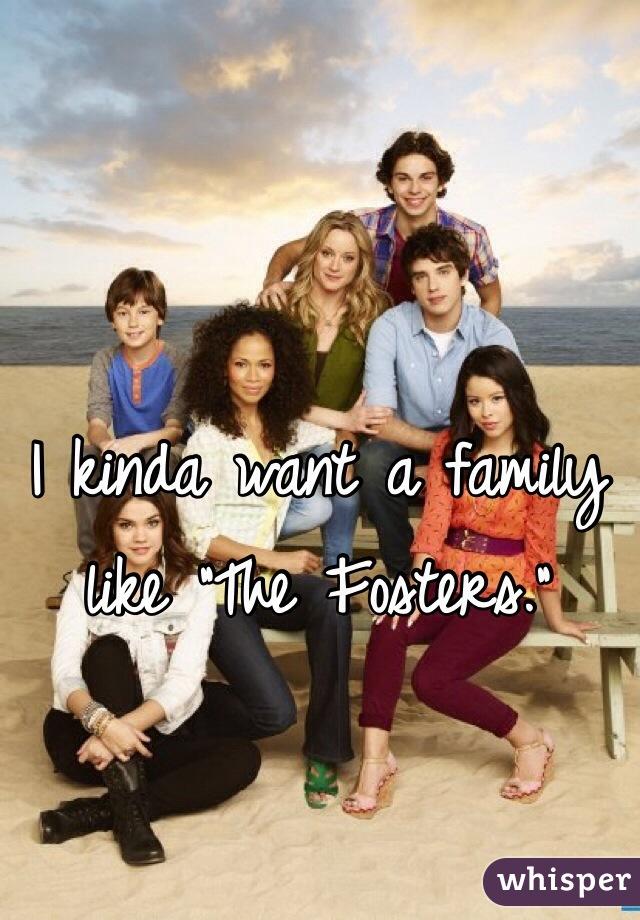 "I kinda want a family like ""The Fosters."""