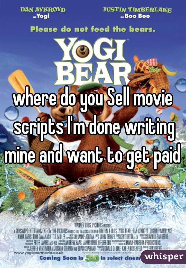 where do you Sell movie scripts I'm done writing mine and want to get paid