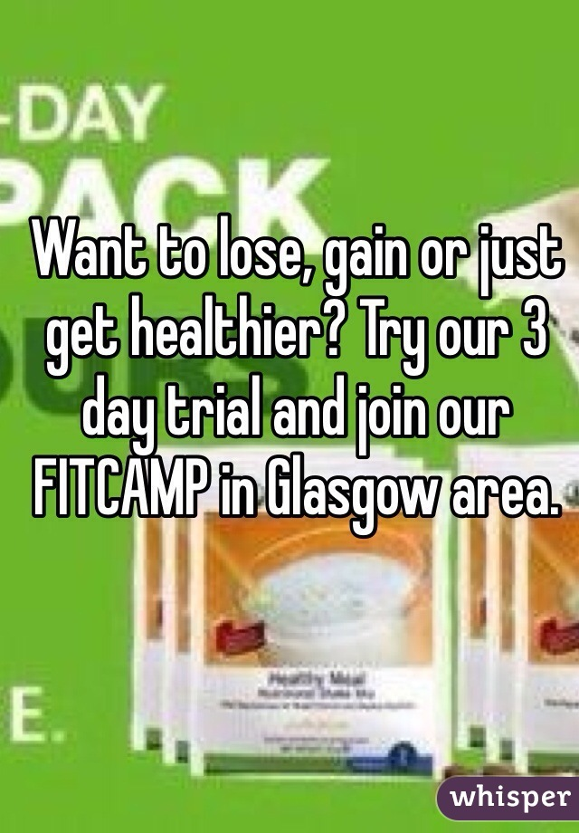 Want to lose, gain or just get healthier? Try our 3 day trial and join our FITCAMP in Glasgow area.