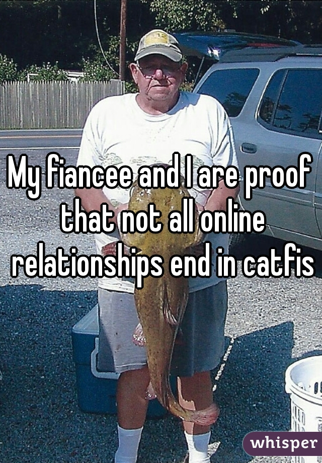My fiancee and I are proof that not all online relationships end in catfish
