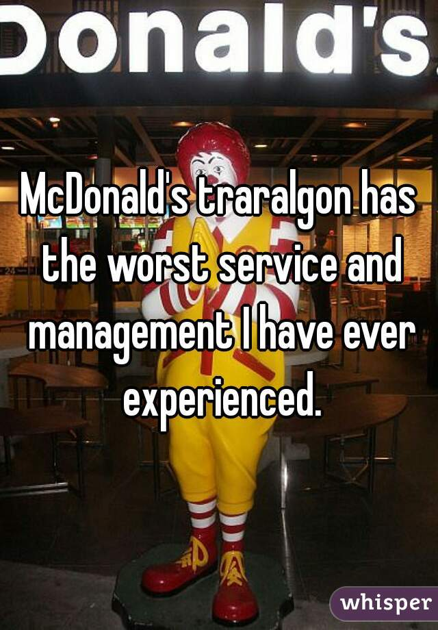 McDonald's traralgon has the worst service and management I have ever experienced.