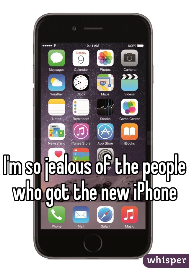 I'm so jealous of the people who got the new iPhone