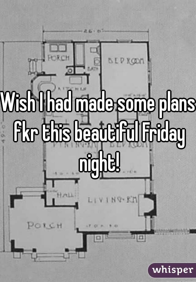 Wish I had made some plans fkr this beautiful Friday night!