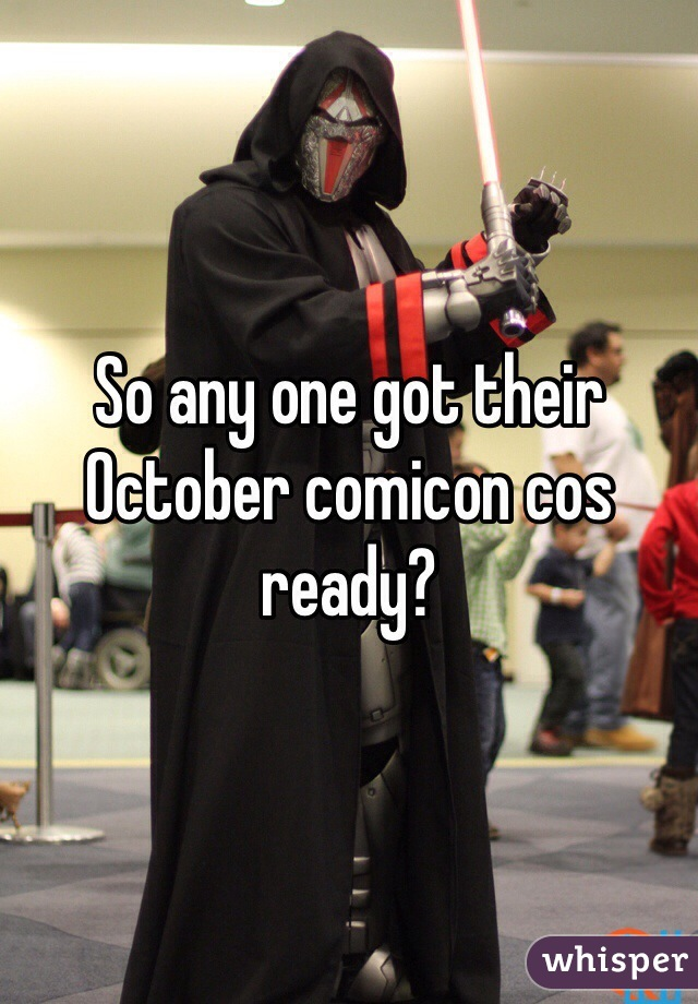 So any one got their October comicon cos ready?