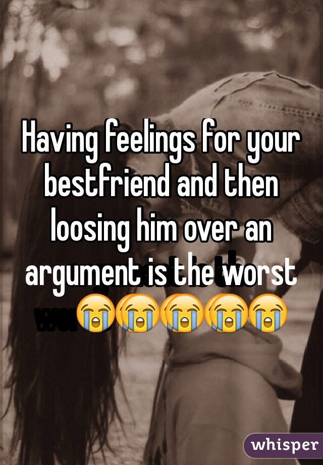 Having feelings for your bestfriend and then loosing him over an argument is the worst😭😭😭😭