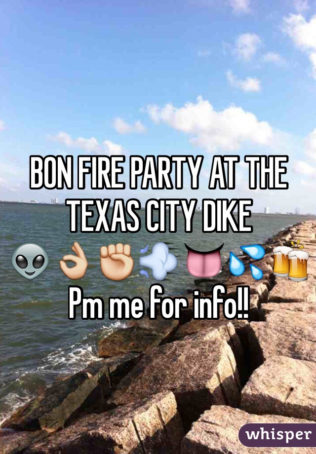 BON FIRE PARTY AT THE TEXAS CITY DIKE 👽👌✊💨👅💦🍻 Pm me for info!!