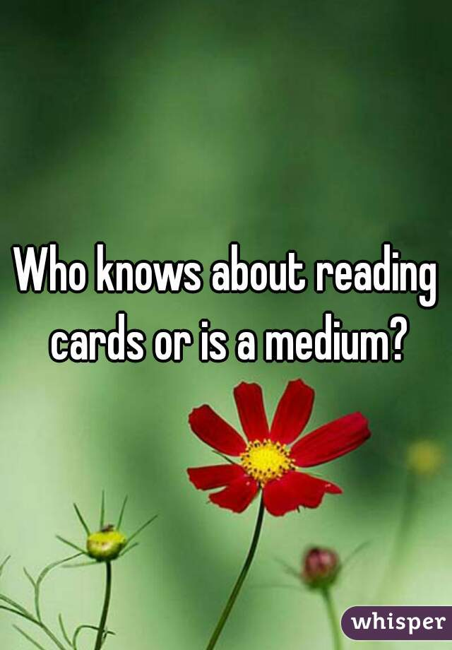 Who knows about reading cards or is a medium?