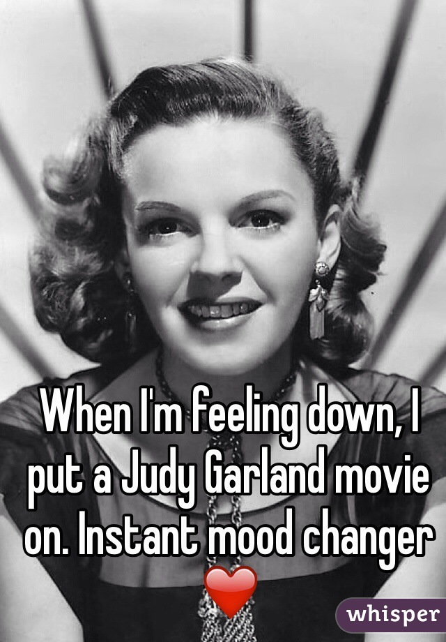 When I'm feeling down, I put a Judy Garland movie on. Instant mood changer ❤️