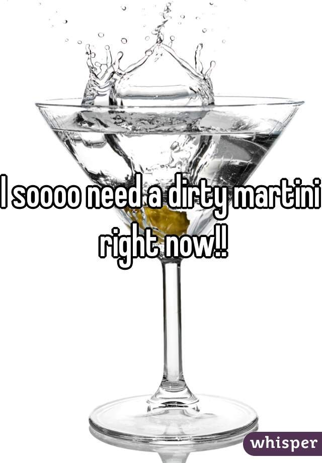 I soooo need a dirty martini right now!!