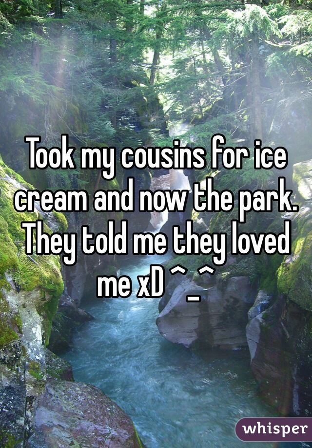 Took my cousins for ice cream and now the park. They told me they loved me xD ^_^