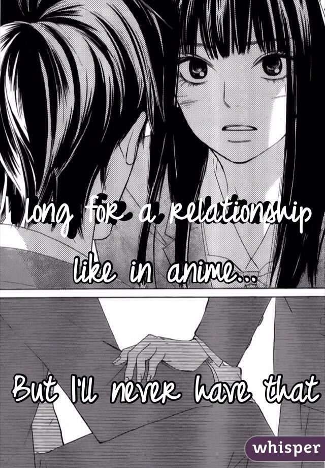 I long for a relationship like in anime...  But I'll never have that