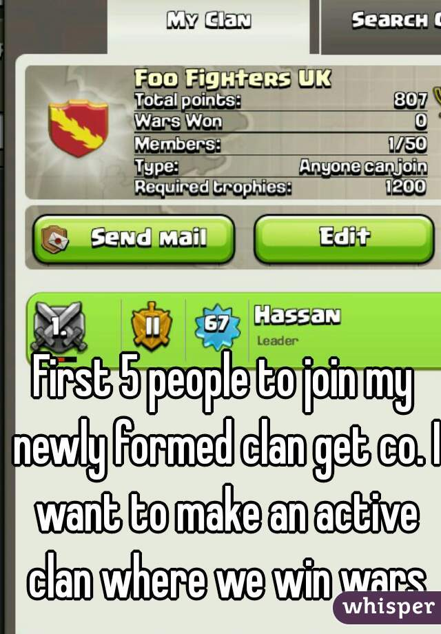 First 5 people to join my newly formed clan get co. I want to make an active clan where we win wars