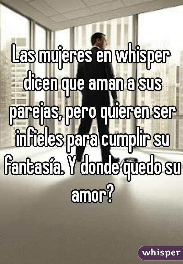 Las mujeres en whisper dicen que aman a sus parejas, pero quieren ser infieles para cumplir su fantasía. Y donde quedo su amor?