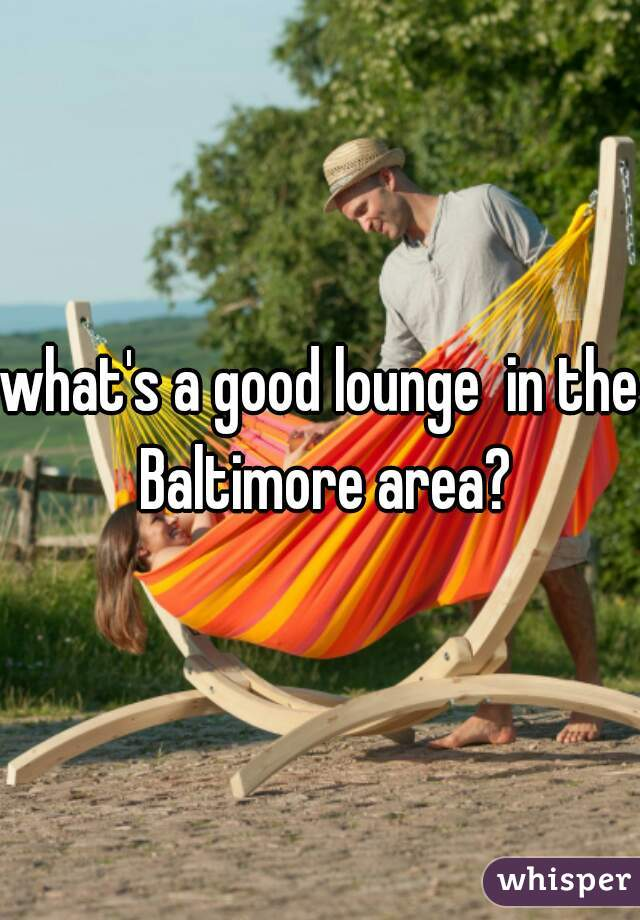 what's a good lounge  in the Baltimore area?