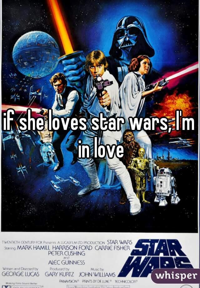 if she loves star wars, I'm in love