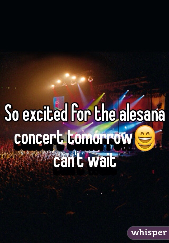 So excited for the alesana concert tomorrow😄 can't wait
