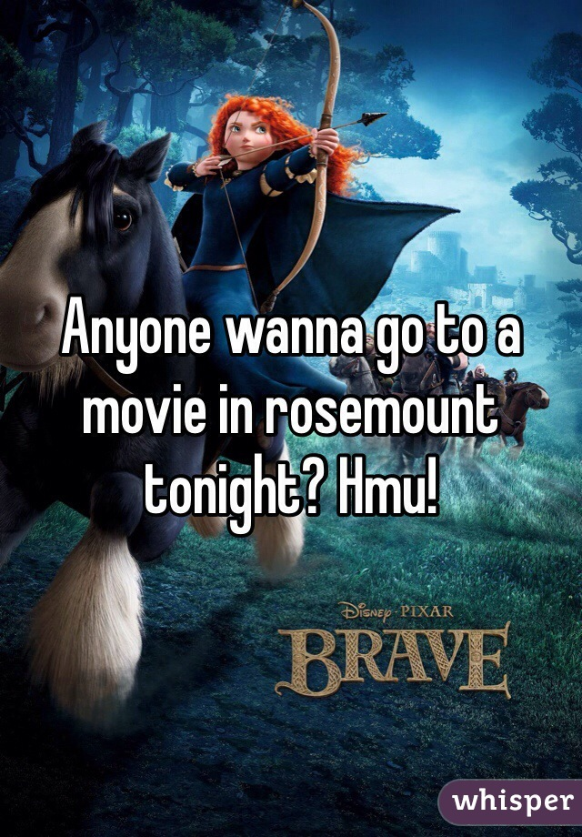 Anyone wanna go to a movie in rosemount tonight? Hmu!
