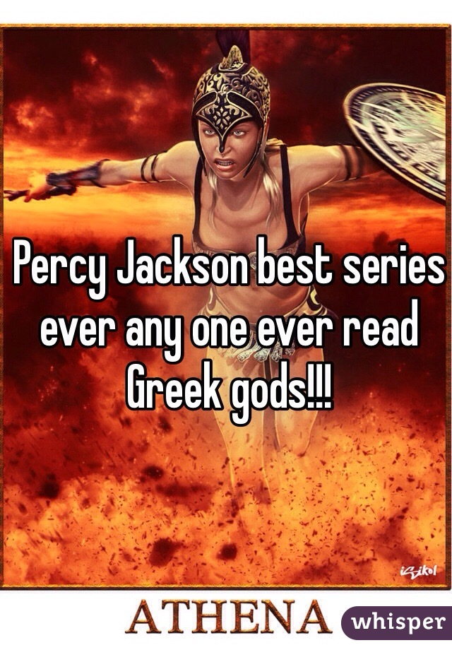 Percy Jackson best series ever any one ever read Greek gods!!!