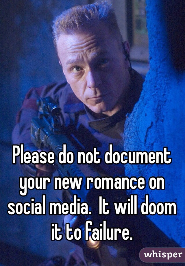 Please do not document your new romance on social media.  It will doom it to failure.
